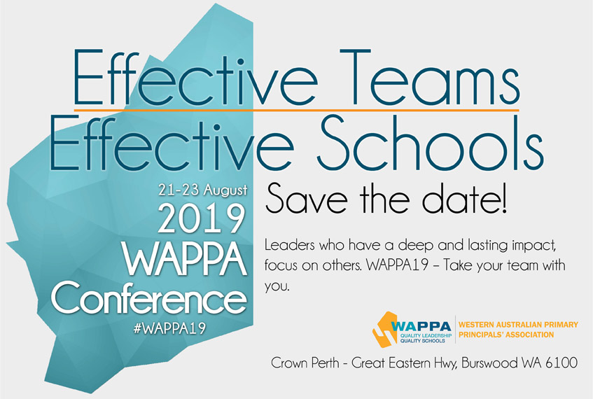 Effective Teams, Effective Schools. 2019 WAPPA Conference, 21 - 23 August. Save the Date.