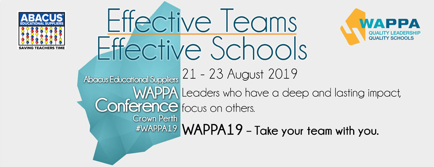 Effective Teams, Effective Schools. 2019 WAPPA Conference, 21 - 23 August.
